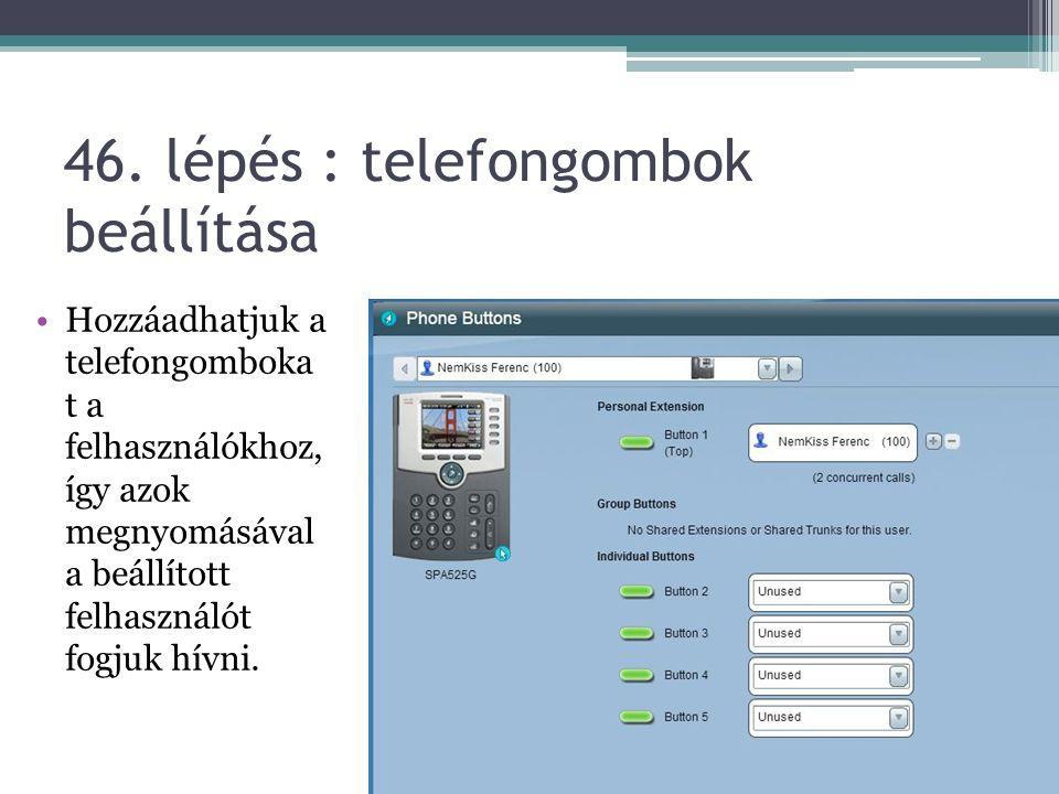46. lépés : telefongombok beállítása Hozzáadhatjuk a telefongomboka t a felhasználókhoz, így azok megnyomásával a beállított felhasználót fogjuk hívni