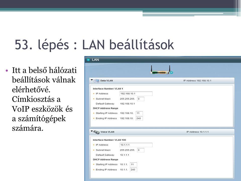 53.lépés : LAN beállítások Itt a belső hálózati beállítások válnak elérhetővé.