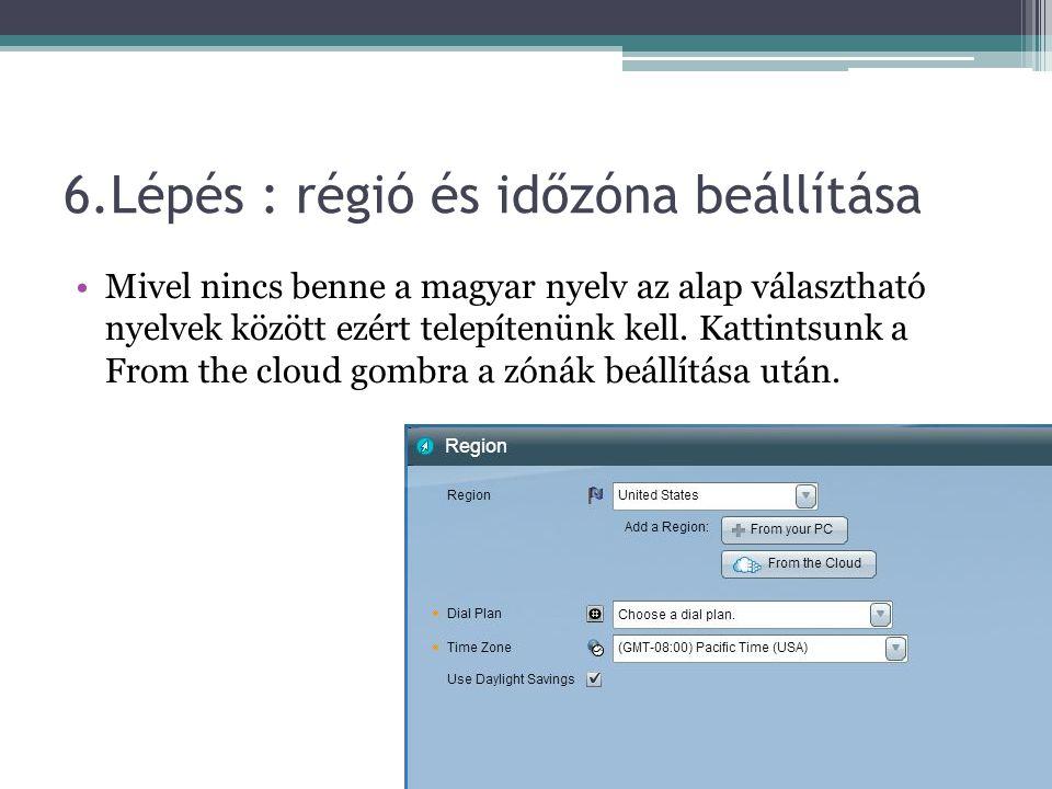 6.Lépés : régió és időzóna beállítása Mivel nincs benne a magyar nyelv az alap választható nyelvek között ezért telepítenünk kell.