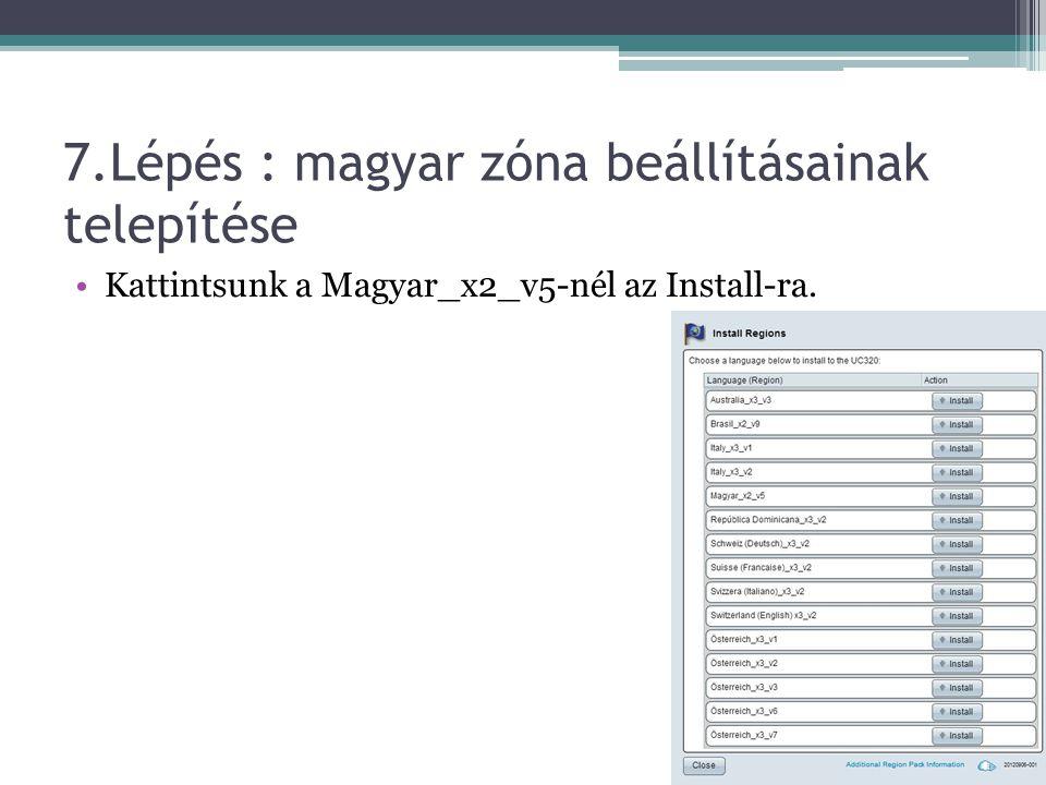 7.Lépés : magyar zóna beállításainak telepítése Kattintsunk a Magyar_x2_v5-nél az Install-ra.