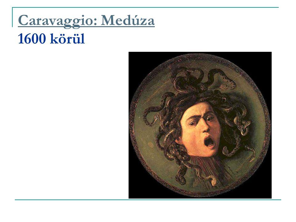 Caravaggio: Medúza Caravaggio: Medúza 1600 körül