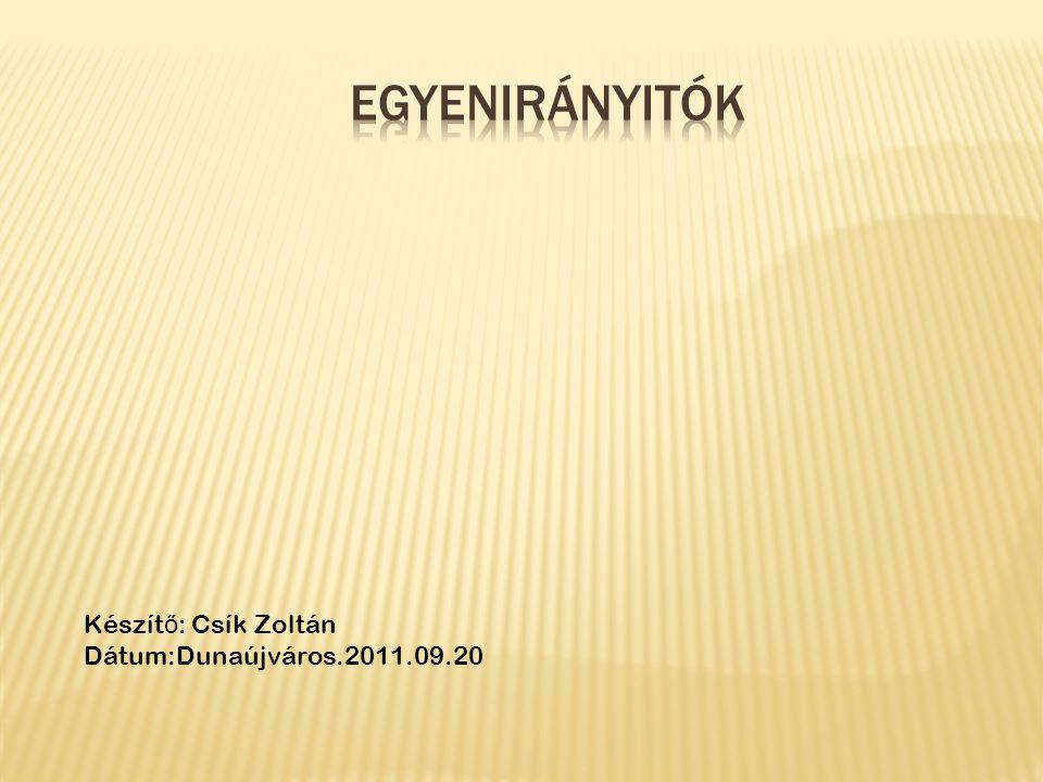 Készít ő : Csík Zoltán Dátum:Dunaújváros.2011.09.20