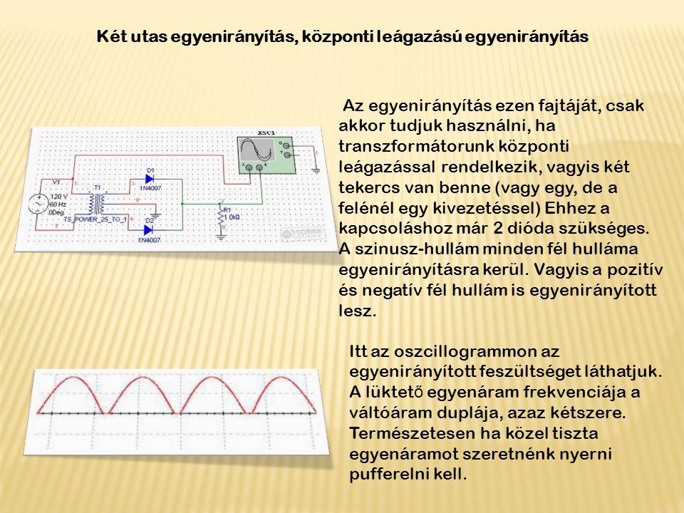 Két utas egyenirányítás, központi leágazású egyenirányítás Az egyenirányítás ezen fajtáját, csak akkor tudjuk használni, ha transzformátorunk központi