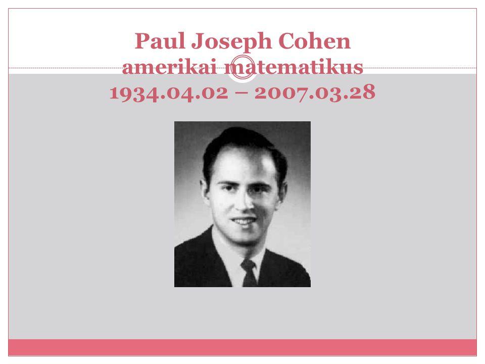 Paul Joseph Cohen amerikai matematikus 1934.04.02 – 2007.03.28