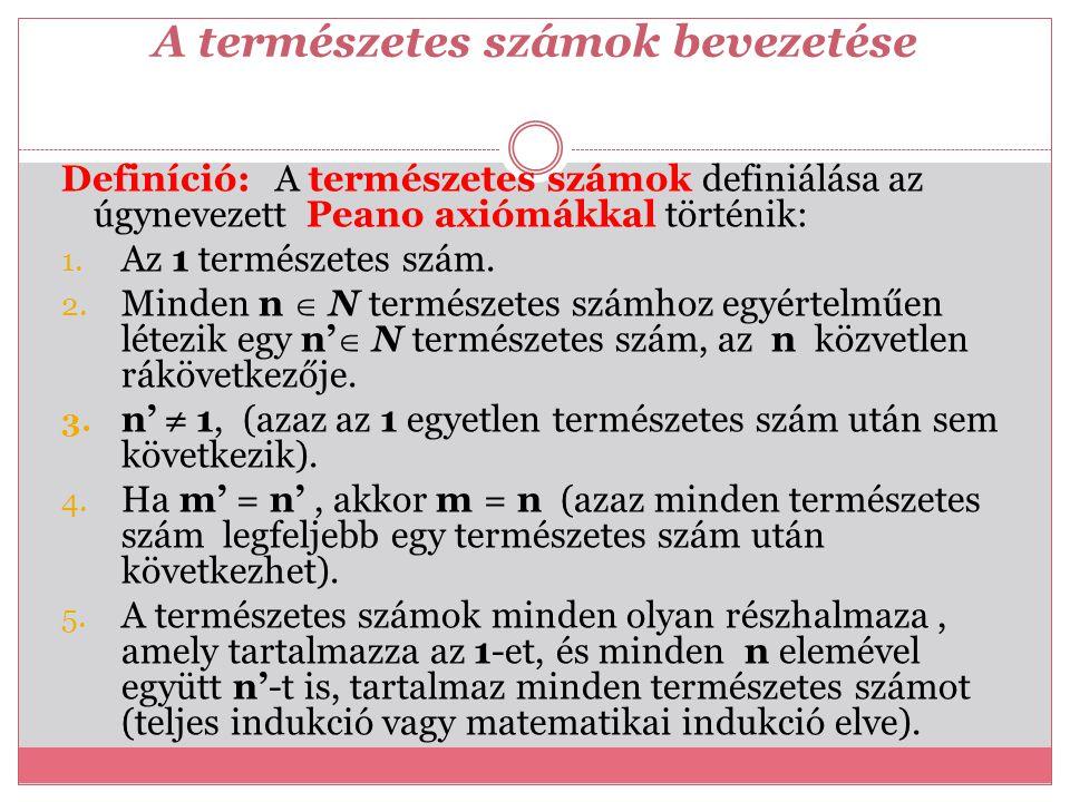 A természetes számok bevezetése Definíció: A természetes számok definiálása az úgynevezett Peano axiómákkal történik: 1. Az 1 természetes szám. 2. Min