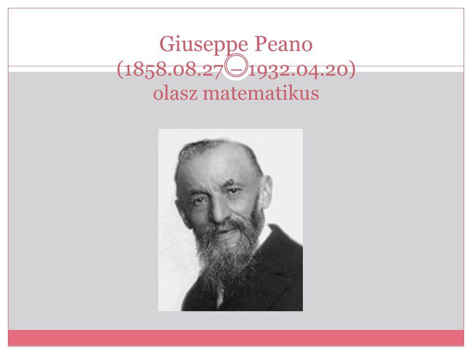 Giuseppe Peano (1858.08.27 – 1932.04.20) olasz matematikus