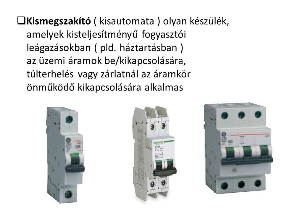  Kismegszakító ( kisautomata ) olyan készülék, amelyek kisteljesítményű fogyasztói leágazásokban ( pld. háztartásban ) az üzemi áramok be/kikapcsolás