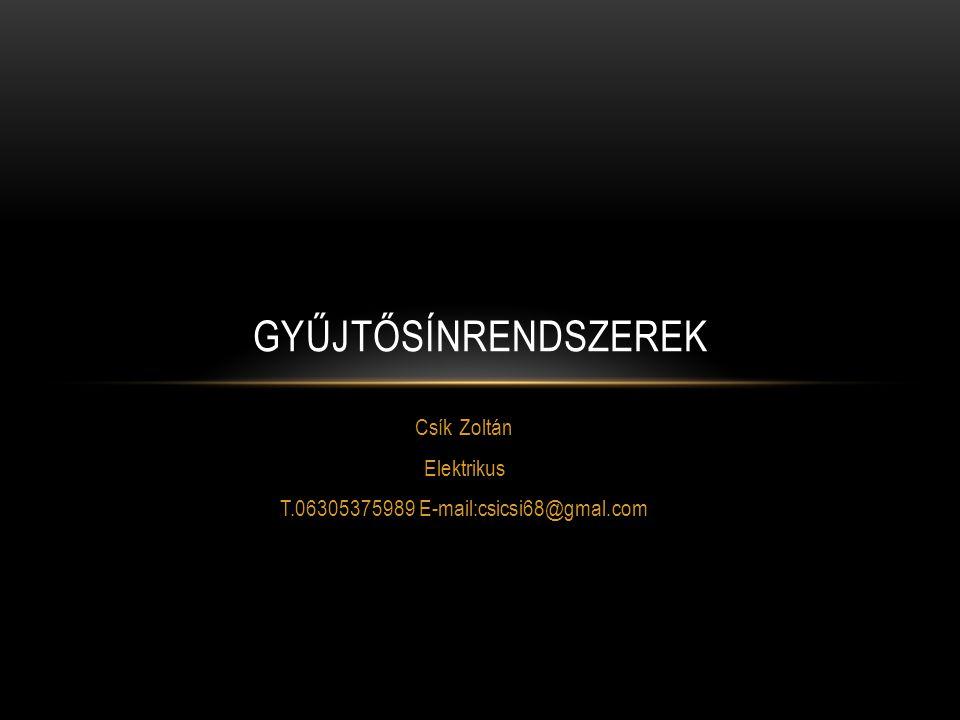 Csík Zoltán Elektrikus T.06305375989 E-mail:csicsi68@gmal.com GYŰJTŐSÍNRENDSZEREK