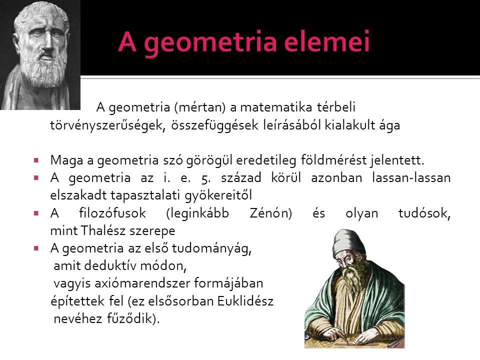 A geometria (mértan) a matematika térbeli törvényszerűségek, összefüggések leírásából kialakult ága  Maga a geometria szó görögül eredetileg földmé
