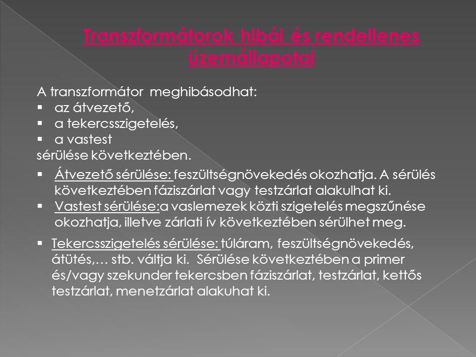 Transzformátorok hibái és rendellenes üzemállapotai A transzformátor meghibásodhat:  az átvezető,  a tekercsszigetelés,  a vastest sérülése követke