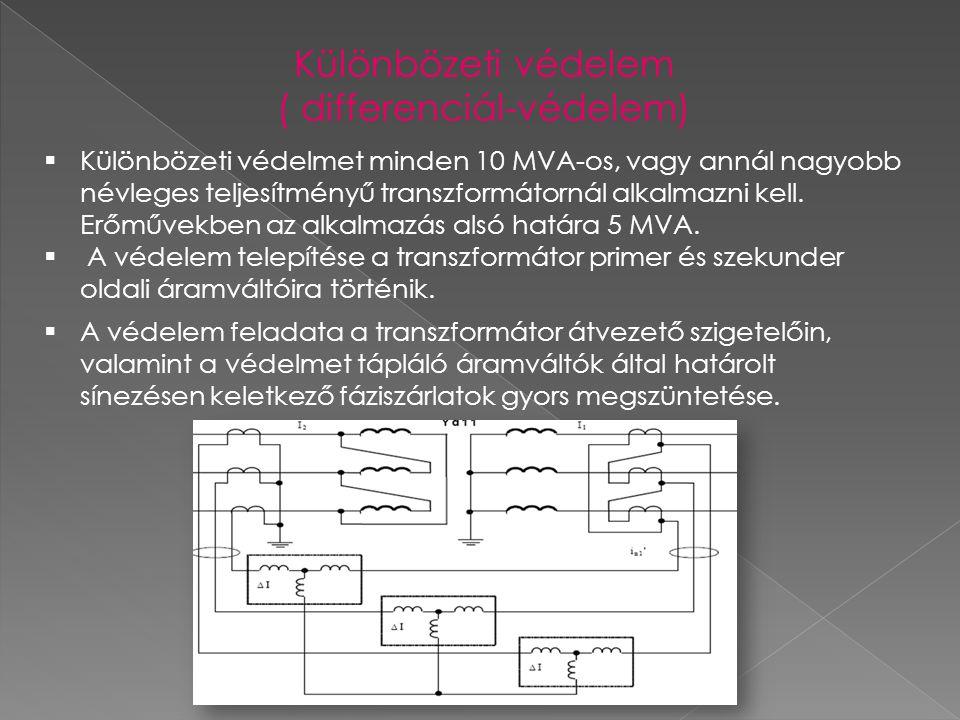 Különbözeti védelem ( differenciál-védelem)  Különbözeti védelmet minden 10 MVA-os, vagy annál nagyobb névleges teljesítményű transzformátornál alkal