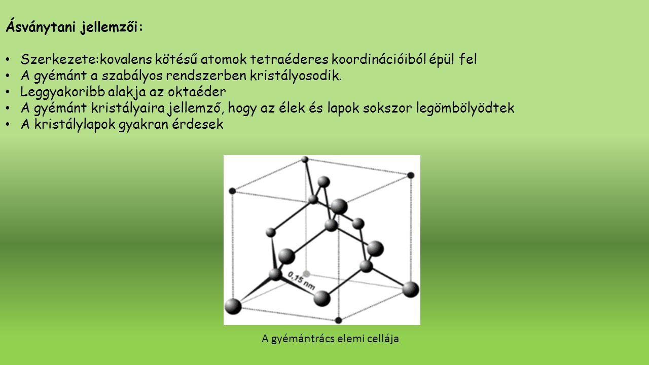Ásványtani jellemzői: Szerkezete:kovalens kötésű atomok tetraéderes koordinációiból épül fel A gyémánt a szabályos rendszerben kristályosodik. Leggyak
