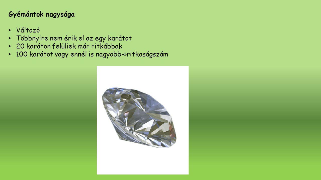 Gyémántok nagysága Változó Többnyire nem érik el az egy karátot 20 karáton felüliek már ritkábbak 100 karátot vagy ennél is nagyobb->ritkaságszám