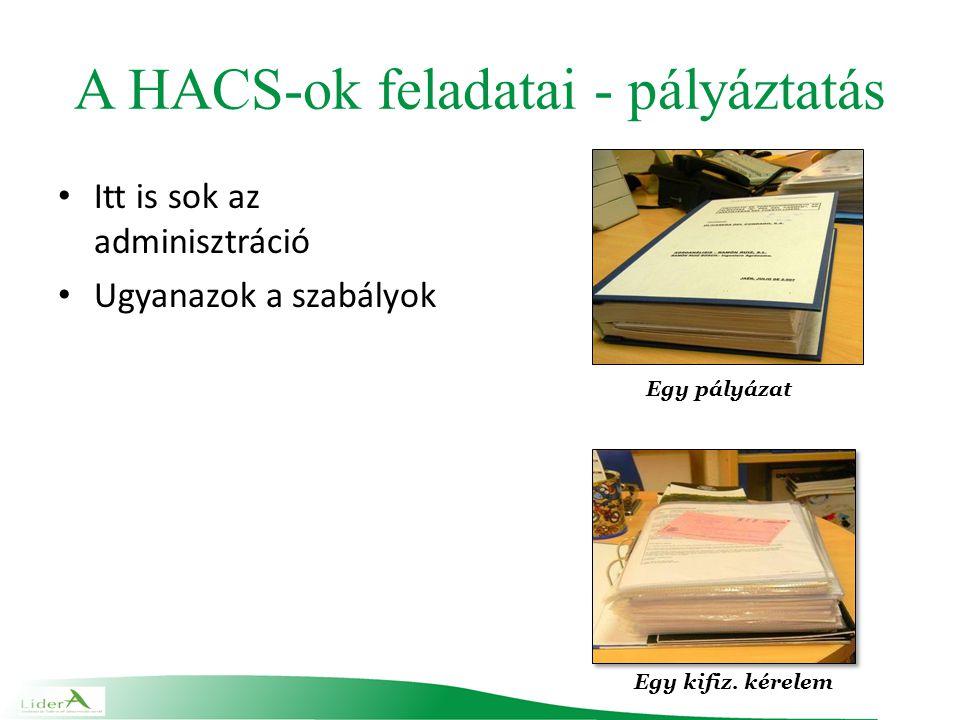 A HACS-ok feladatai - pályáztatás Itt is sok az adminisztráció Ugyanazok a szabályok Egy pályázat Egy kifiz.