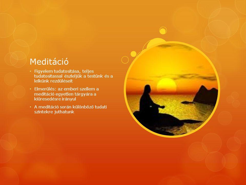 Meditáció Figyelem tudatositása, teljes tudatositassal észleljük a testünk és a lelkünk rezdüléseit Elmerülés: az emberi szellem a meditáció egyetlen