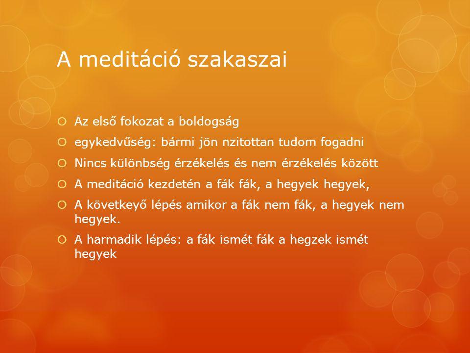 A meditáció szakaszai  Az első fokozat a boldogság  egykedvűség: bármi jön nzitottan tudom fogadni  Nincs különbség érzékelés és nem érzékelés közö