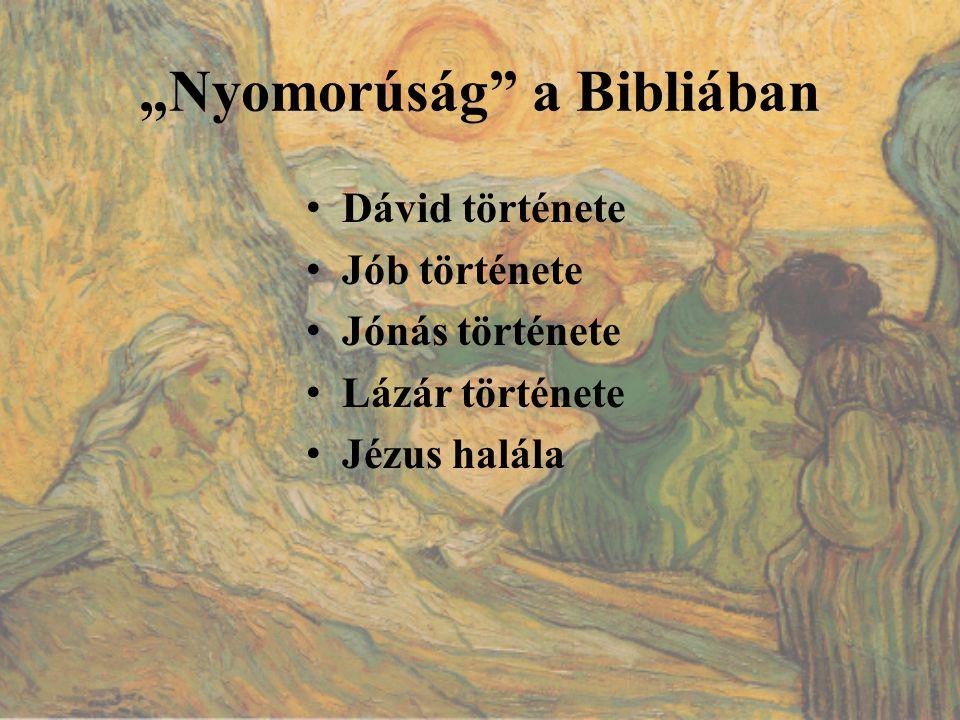 """""""Nyomorúság"""" a Bibliában Dávid története Jób története Jónás története Lázár története Jézus halála"""