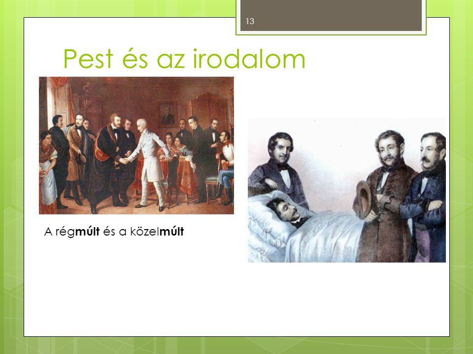 Pest és az irodalom 13 A rég múlt és a közel múlt