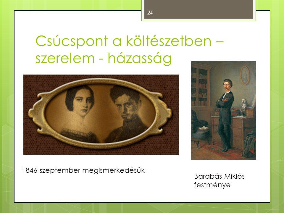 Csúcspont a költészetben – szerelem - házasság 24 1846 szeptember megismerkedésük Barabás Miklós festménye