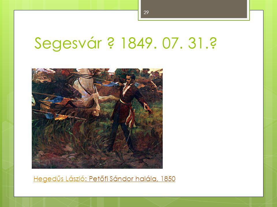 29 Segesvár ? 1849. 07. 31.? Hegedűs LászlóHegedűs László: Petőfi Sándor halála, 1850