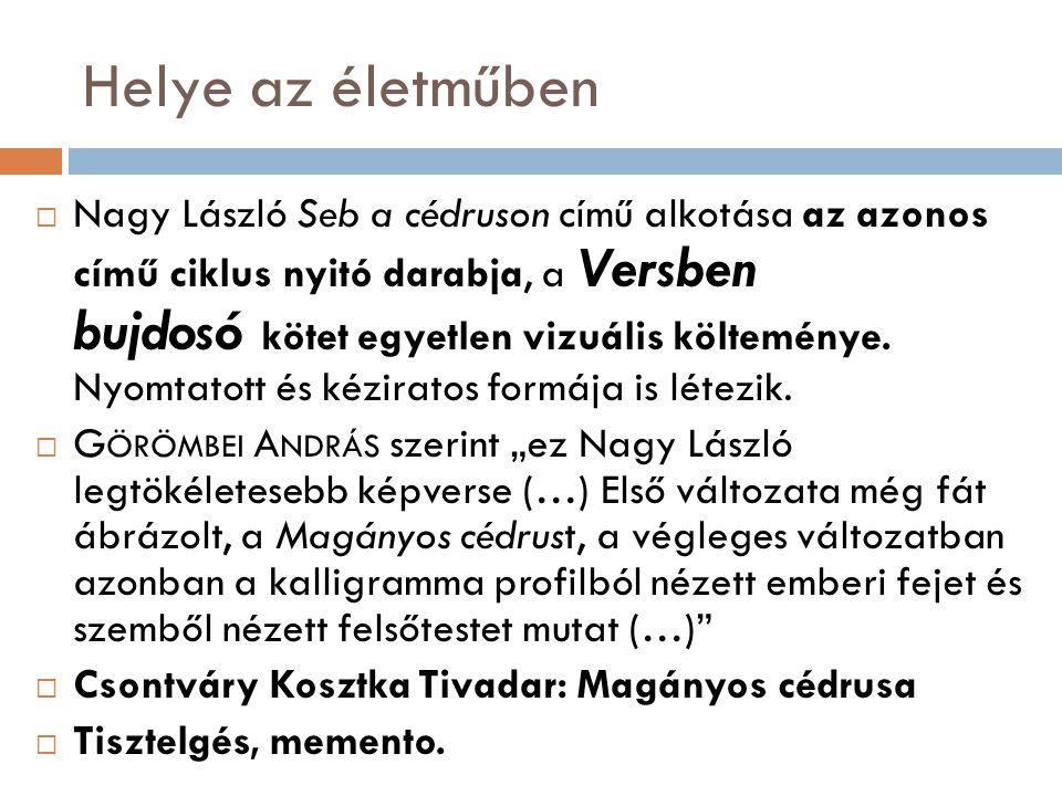 Helye az életműben  Nagy László Seb a cédruson című alkotása az azonos című ciklus nyitó darabja, a Versben bujdosó kötet egyetlen vizuális költemény