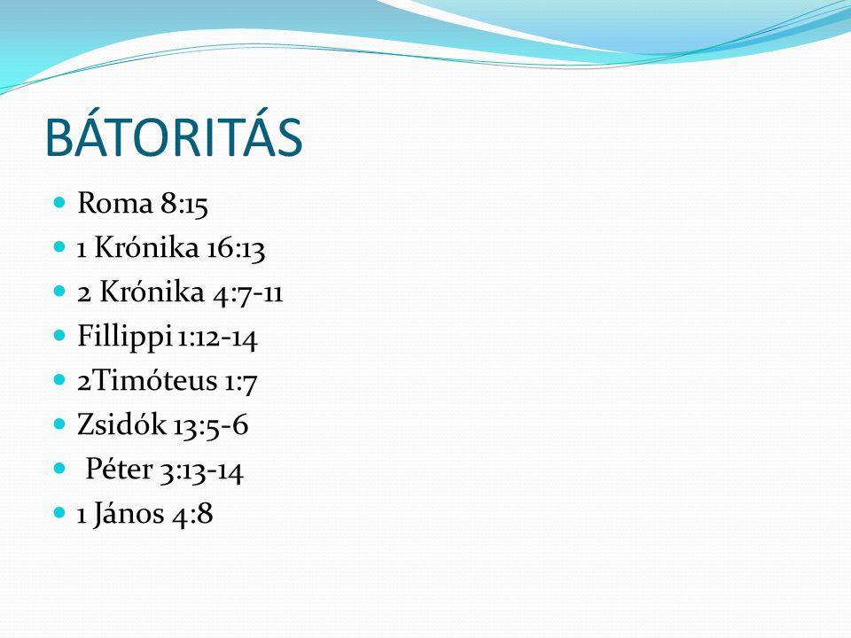 Roma 8:15 1 Krónika 16:13 2 Krónika 4:7-11 Fillippi 1:12-14 2Timóteus 1:7 Zsidók 13:5-6 Péter 3:13-14 1 János 4:8