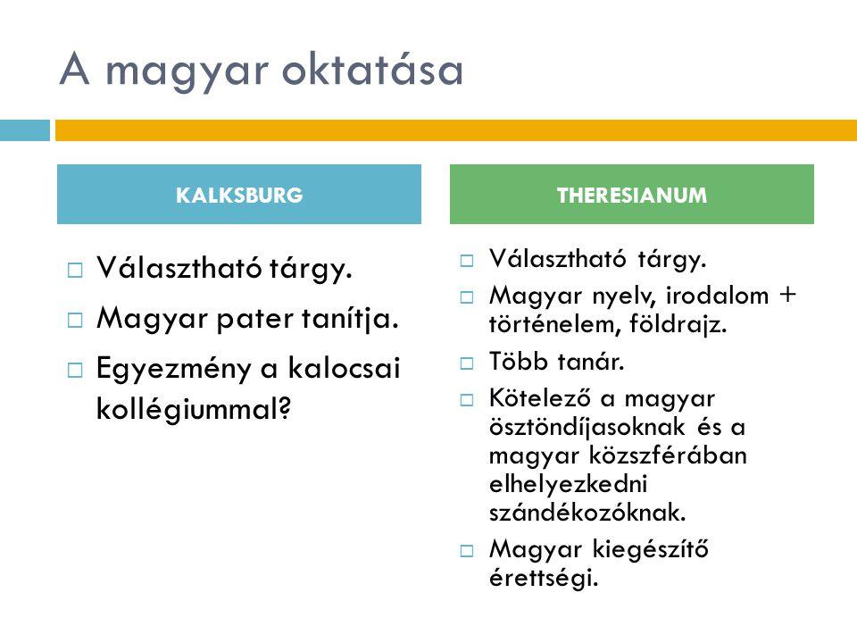 A magyar oktatása  Választható tárgy.  Magyar pater tanítja.  Egyezmény a kalocsai kollégiummal?  Választható tárgy.  Magyar nyelv, irodalom + tö