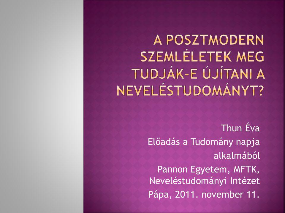 Thun Éva Előadás a Tudomány napja alkalmából Pannon Egyetem, MFTK, Neveléstudományi Intézet Pápa, 2011. november 11.