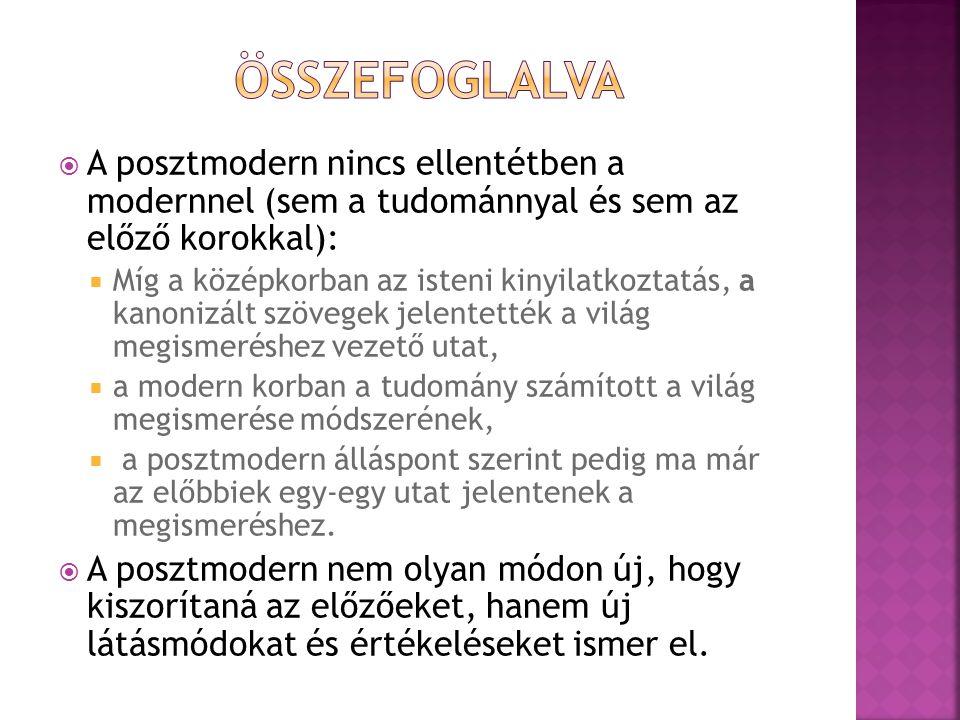  A posztmodern nincs ellentétben a modernnel (sem a tudománnyal és sem az előző korokkal):  Míg a középkorban az isteni kinyilatkoztatás, a kanonizá