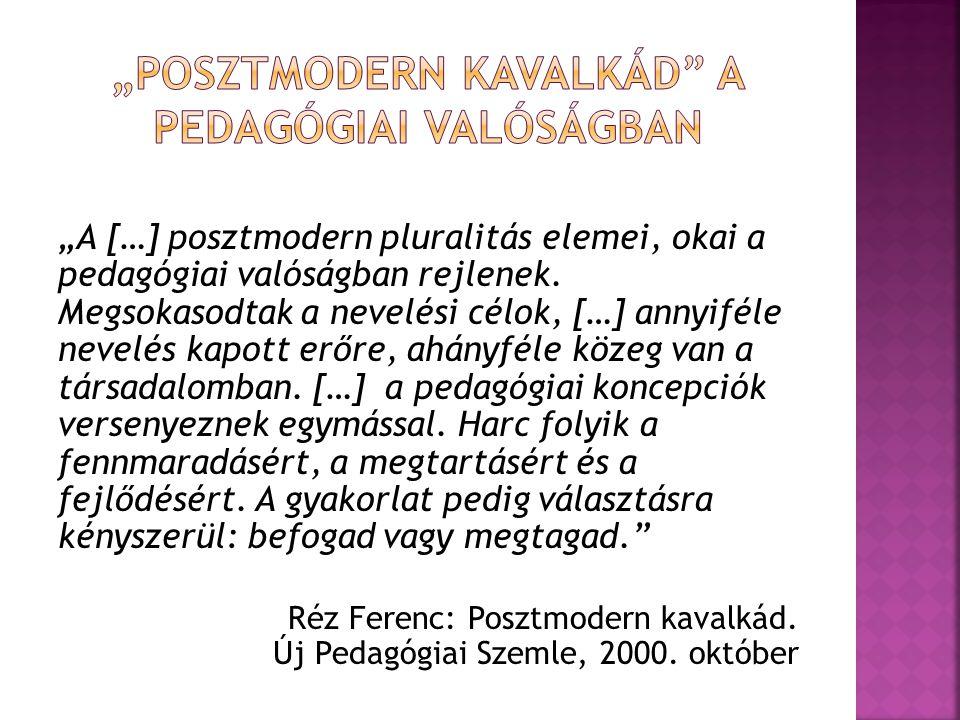 """""""A […] posztmodern pluralitás elemei, okai a pedagógiai valóságban rejlenek. Megsokasodtak a nevelési célok, […] annyiféle nevelés kapott erőre, ahány"""