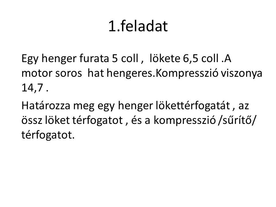 2.feladat Egyhengeres benzin üzemű motor lökete 3 coll, furata 3,5 coll.