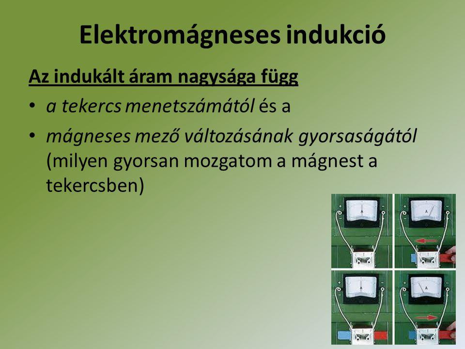 Elektromágneses indukció Az indukált áram nagysága függ a tekercs menetszámától és a mágneses mező változásának gyorsaságától (milyen gyorsan mozgatom