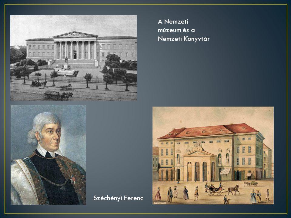 Széchényi Ferenc A Nemzeti múzeum és a Nemzeti Könyvtár