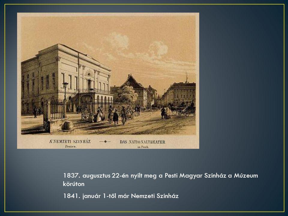 1837. augusztus 22-én nyílt meg a Pesti Magyar Színház a Múzeum körúton 1841. január 1-től már Nemzeti Színház