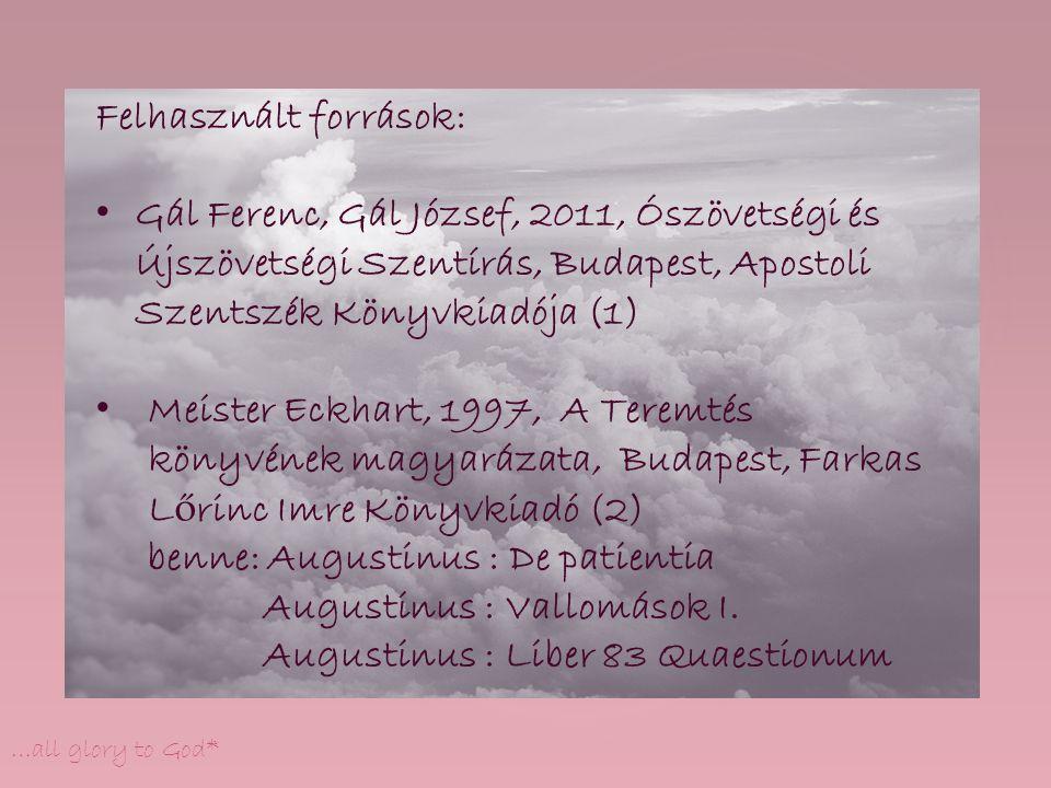 Yürki László, …all glory to God* Felhasznált források: Gál Ferenc, Gál József, 2011, Ószövetségi és Újszövetségi Szentírás, Budapest, Apostoli Szentsz