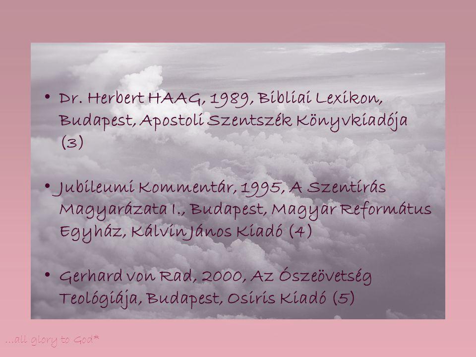 …all glory to God* Dr. Herbert HAAG, 1989, Bibliai Lexikon, Budapest, Apostoli Szentszék Könyvkiadója (3) Jubileumi Kommentár, 1995, A Szentírás Magya