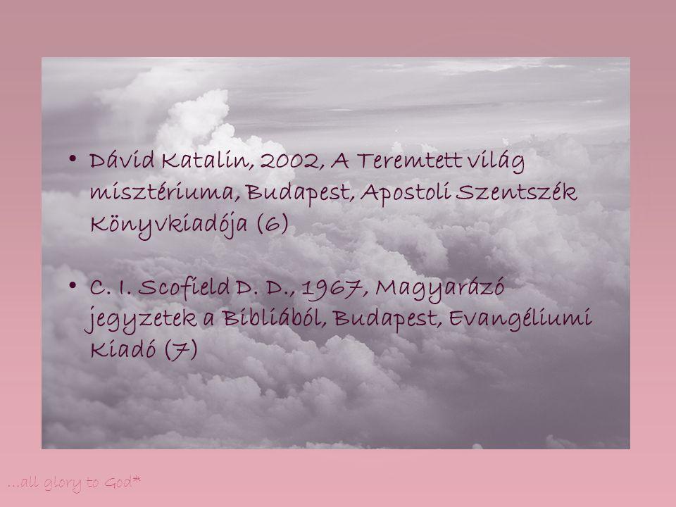 …all glory to God* Dávid Katalin, 2002, A Teremtett világ misztériuma, Budapest, Apostoli Szentszék Könyvkiadója (6) C. I. Scofield D. D., 1967, Magya