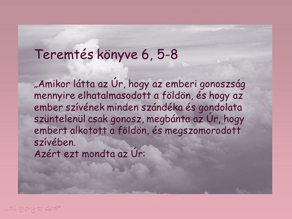 """* * * * * * * * …all glory to God* (Noé –konklúzió : alkalmasnak lenni, Istennek az egyén számít) Máté 24, 36-39 (Emberfia eljövetelének napja) """"Azt a napot viszont, vagy azt az órát senki nem tudja: sem az ég angyalai, sem a Fiú, hanem csak az Atya egyedül."""