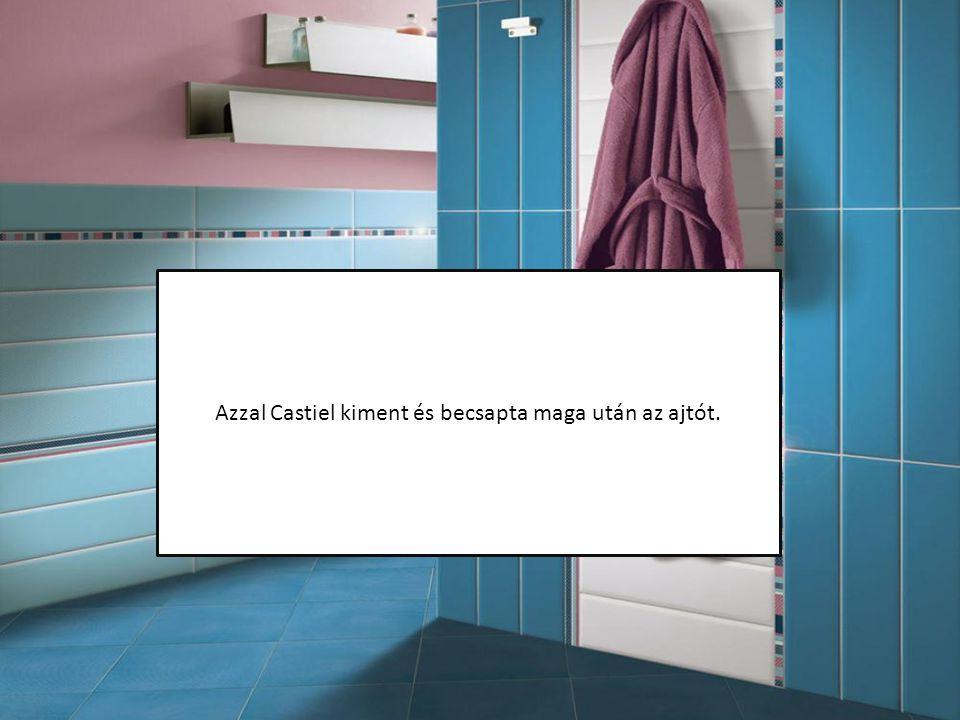 Azzal Castiel kiment és becsapta maga után az ajtót.
