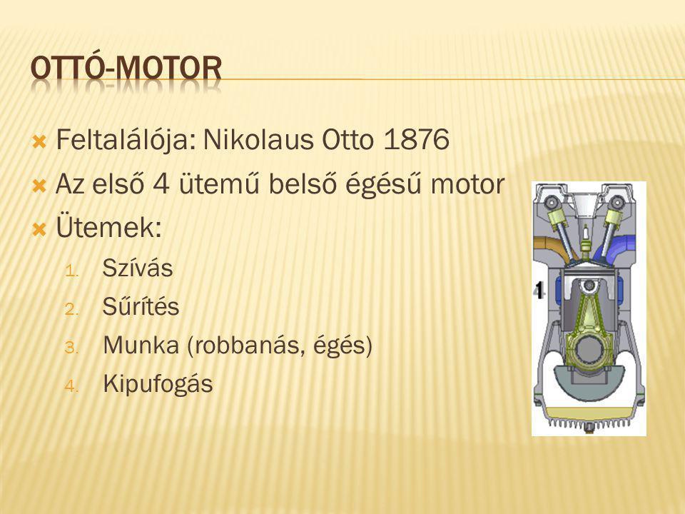  Feltalálója: Nikolaus Otto 1876  Az első 4 ütemű belső égésű motor  Ütemek: 1.