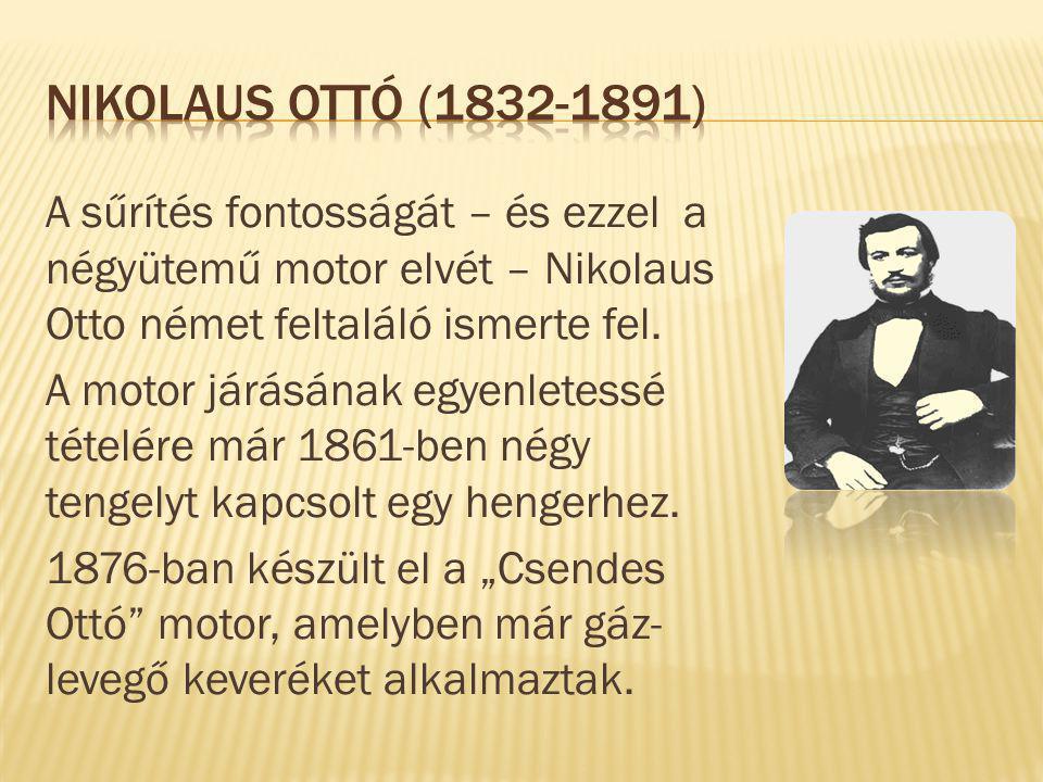 A sűrítés fontosságát – és ezzel a négyütemű motor elvét – Nikolaus Otto német feltaláló ismerte fel.
