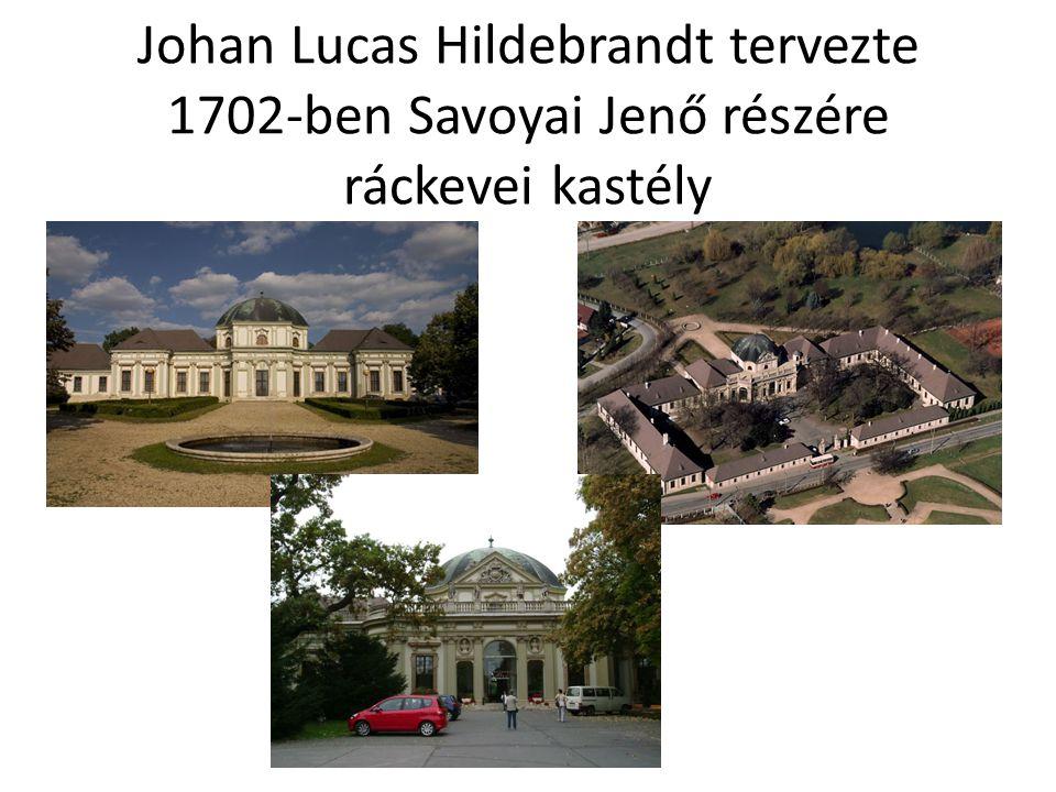 Johan Lucas Hildebrandt tervezte 1702-ben Savoyai Jenő részére ráckevei kastély