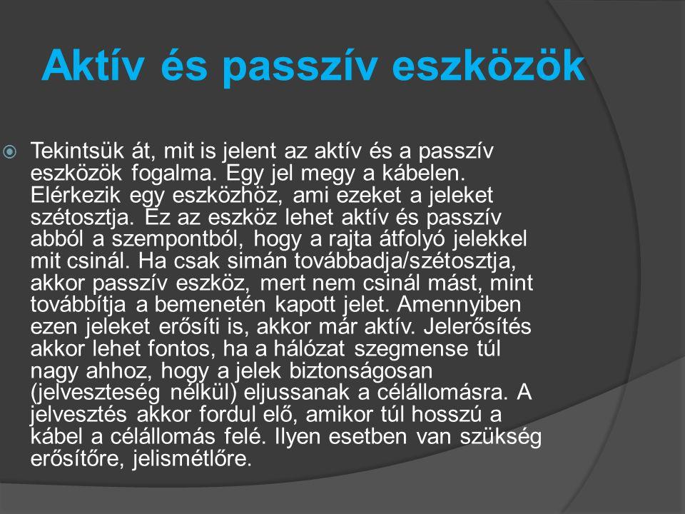 Aktív és passzív eszközök  Tekintsük át, mit is jelent az aktív és a passzív eszközök fogalma. Egy jel megy a kábelen. Elérkezik egy eszközhöz, ami e