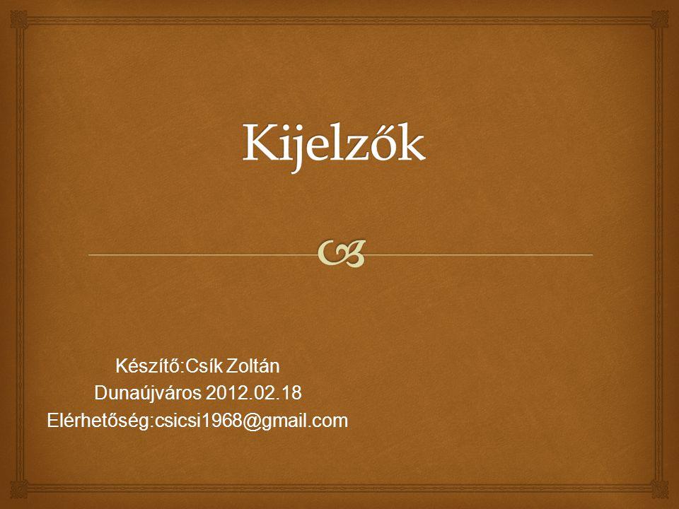 Készítő:Csík Zoltán Dunaújváros 2012.02.18 Elérhetőség:csicsi1968@gmail.com