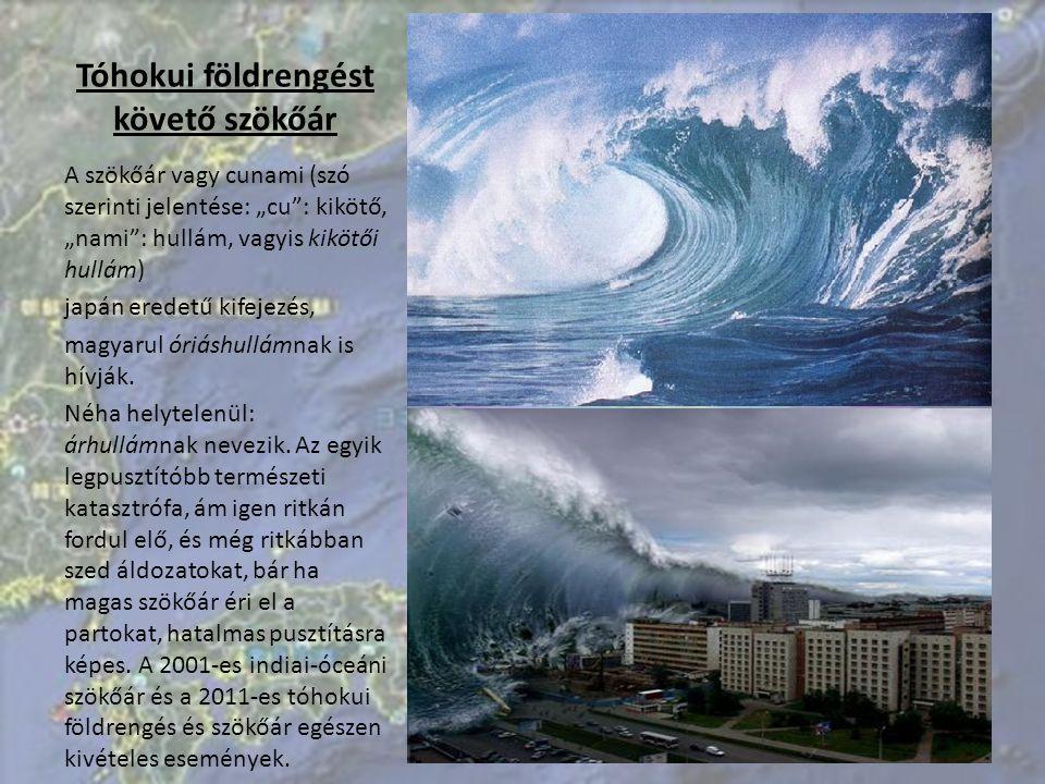 """Tóhokui földrengést követő szökőár A szökőár vagy cunami (szó szerinti jelentése: """"cu : kikötő, """"nami : hullám, vagyis kikötői hullám) japán eredetű kifejezés, magyarul óriáshullámnak is hívják."""