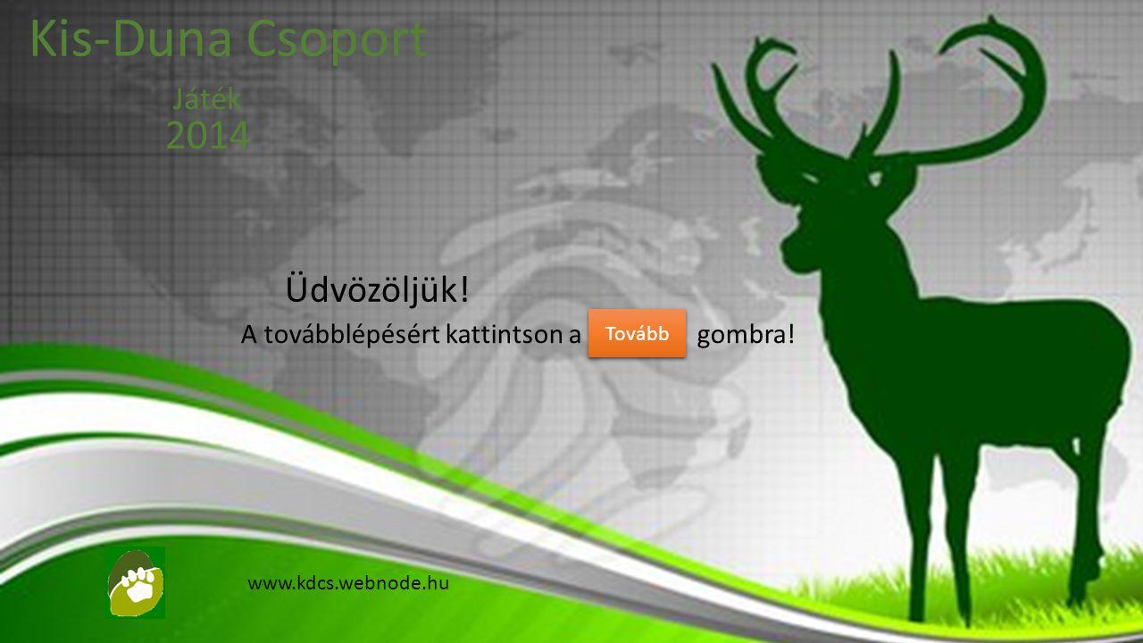 Üdvözöljük! A továbblépésért kattintson a gombra! Kis-Duna Csoport Játék 2014 Tovább www.kdcs.webnode.hu