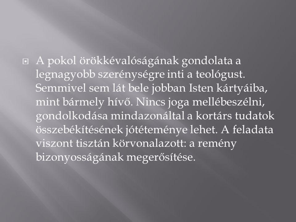  A pokol örökkévalóságának gondolata a legnagyobb szerénységre inti a teológust.