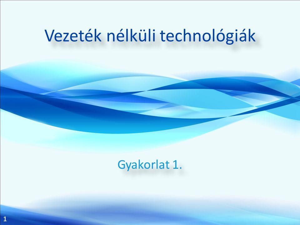 1 Vezeték nélküli technológiák Gyakorlat 1.