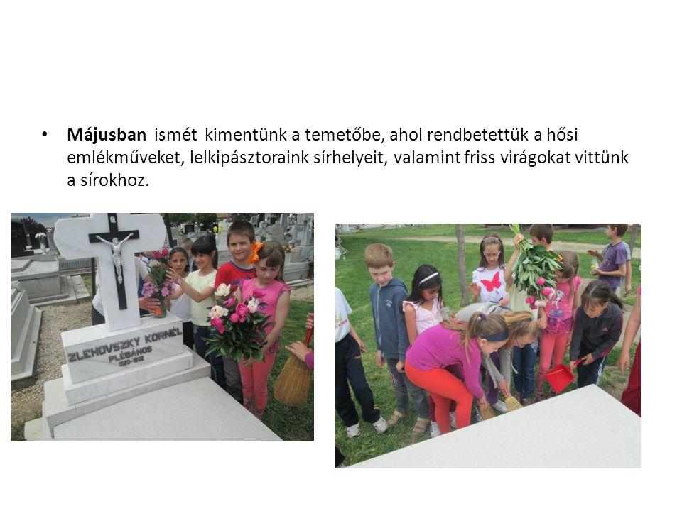 Májusban ismét kimentünk a temetőbe, ahol rendbetettük a hősi emlékműveket, lelkipásztoraink sírhelyeit, valamint friss virágokat vittünk a sírokhoz.
