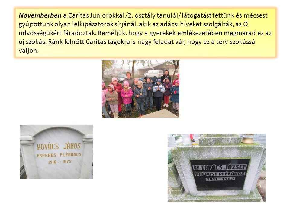 Novemberben a Caritas Juniorokkal /2. osztály tanulói/ látogatást tettünk és mécsest gyújtottunk olyan lelkipásztorok sírjánál, akik az adácsi híveket